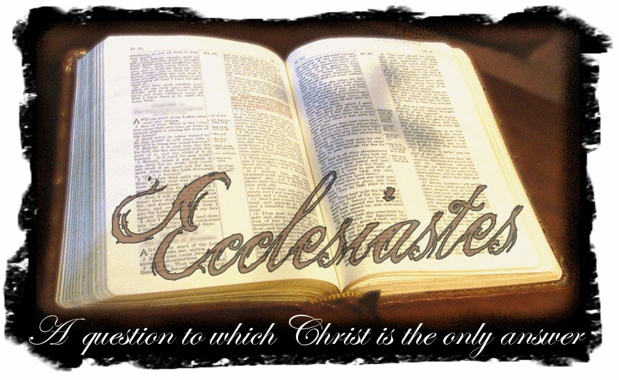 Ecclesiastes - A Question to which Christ is the Only Answer