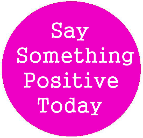 say something positive