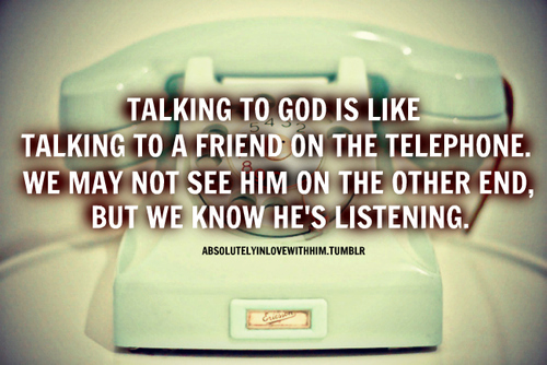 talking-to-god-is-like-talking-to-a-friend-on-the-telephone-we-may-not-see-him-on-the-other-end-but-we-know-hes-listening-prayer-quote