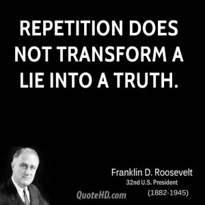 franklin-d-roosevelt-quote-repetition-does-not-transform-a-lie-into-a