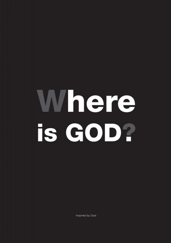 Where is God? Here is God.