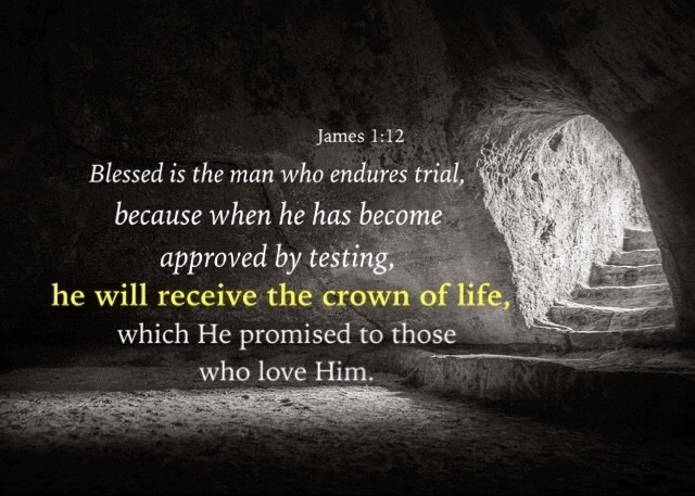James-1-12-Blessed-is-the-man-who-endures-trial-because-when-he-has-become-approved-by-testing-he-will-receive-the-crown-of-life-which-He-promised-to-those-who-love-Him