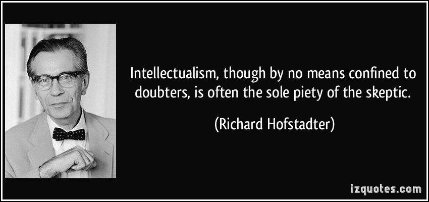quote-intellectualism-though-by-no-means-confined-to-doubters-is-often-the-sole-piety-of-the-skeptic-richard-hofstadter-316764