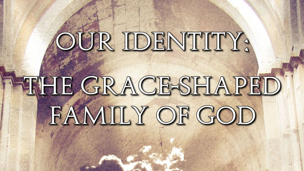 01-the-grace-shaped-family-of-god