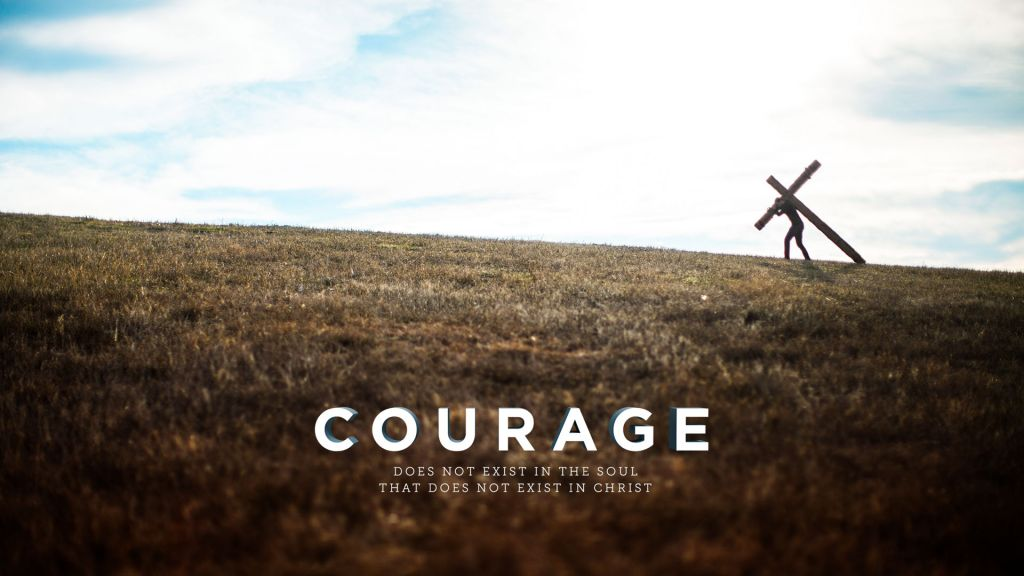 courage-does-not-exist-in-the-soul-that-does-not-exist-in-christ